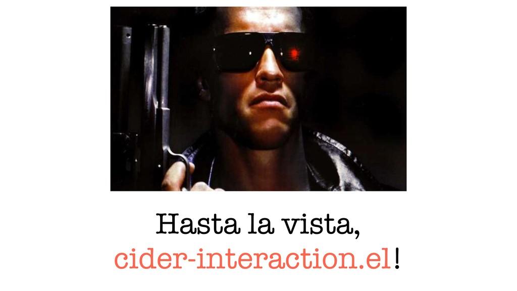 Hasta la vista, cider-interaction.el!