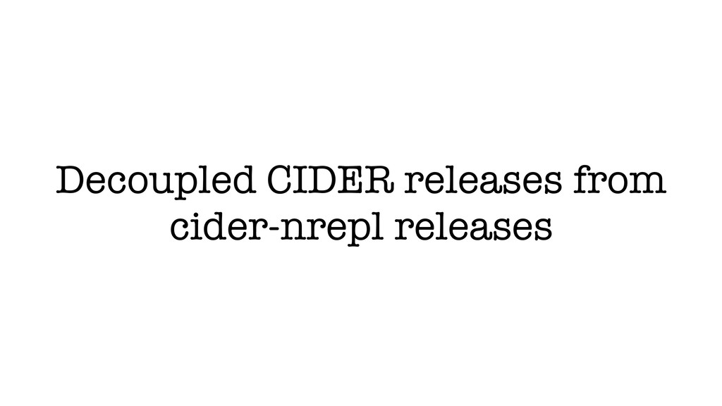 Decoupled CIDER releases from cider-nrepl relea...
