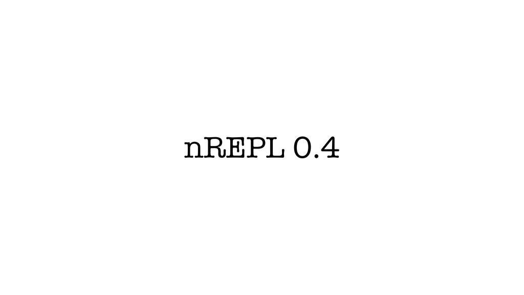 nREPL 0.4