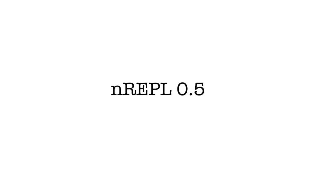 nREPL 0.5