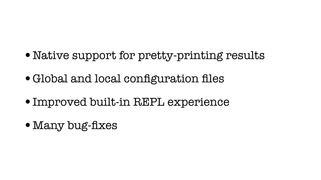 •Native support for pretty-printing results •Gl...