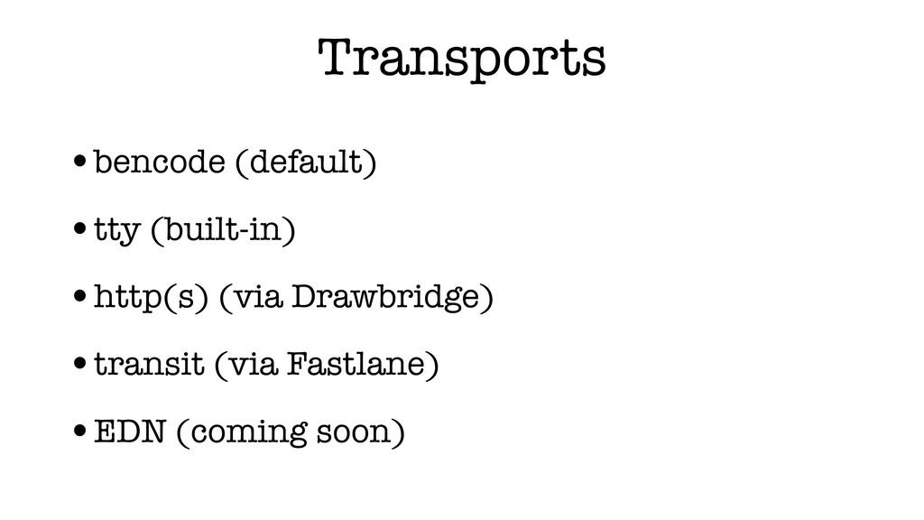 Transports •bencode (default) •tty (built-in) •...