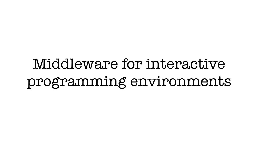 Middleware for interactive programming environm...