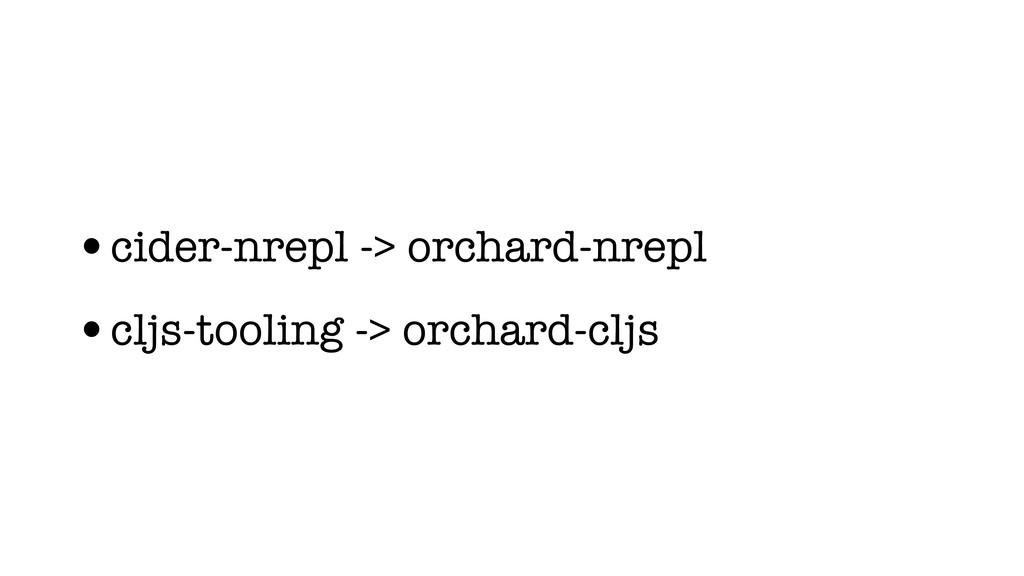 •cider-nrepl -> orchard-nrepl •cljs-tooling -> ...