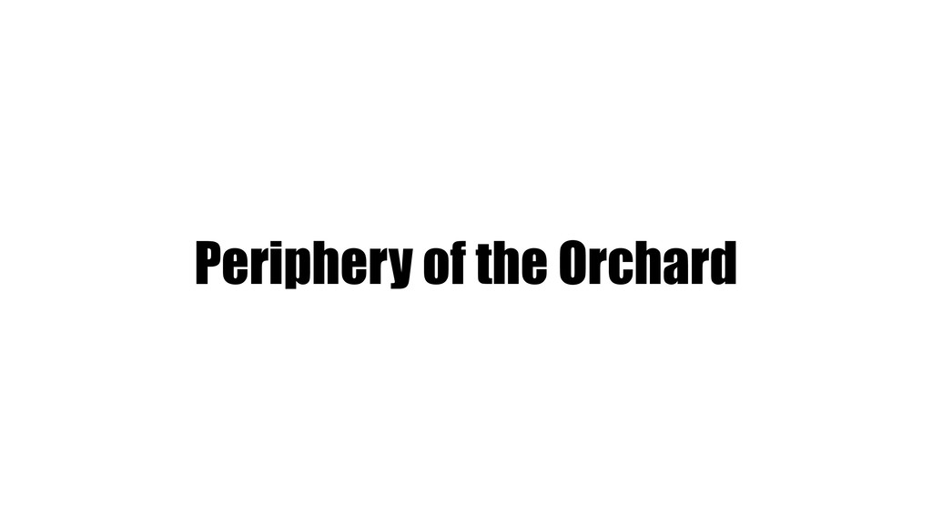 Periphery of the Orchard