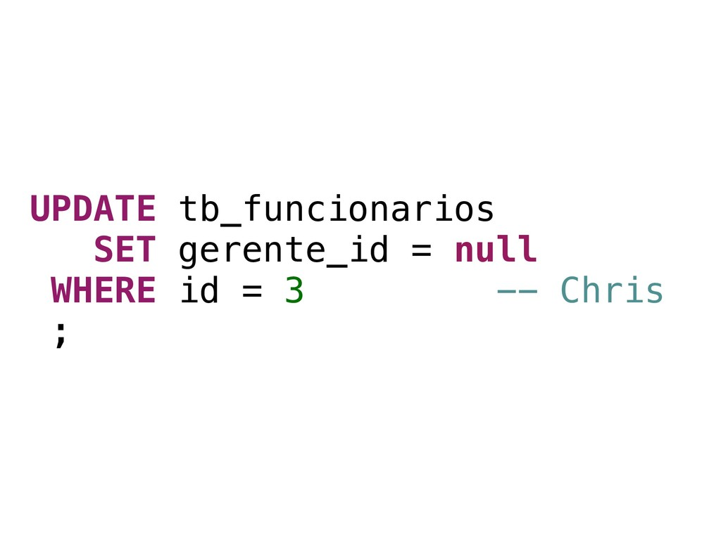 UPDATE tb_funcionarios SET gerente_id = null WH...