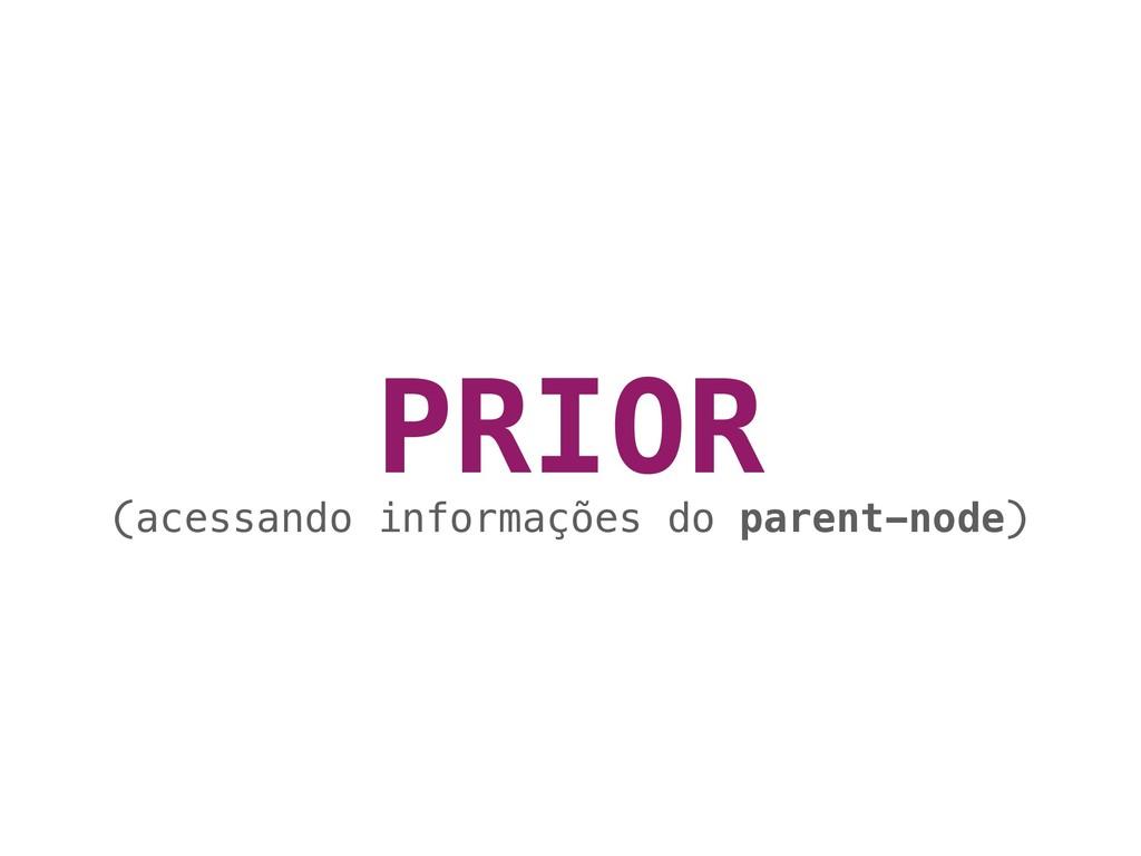 PRIOR (acessando informações do parent-node)