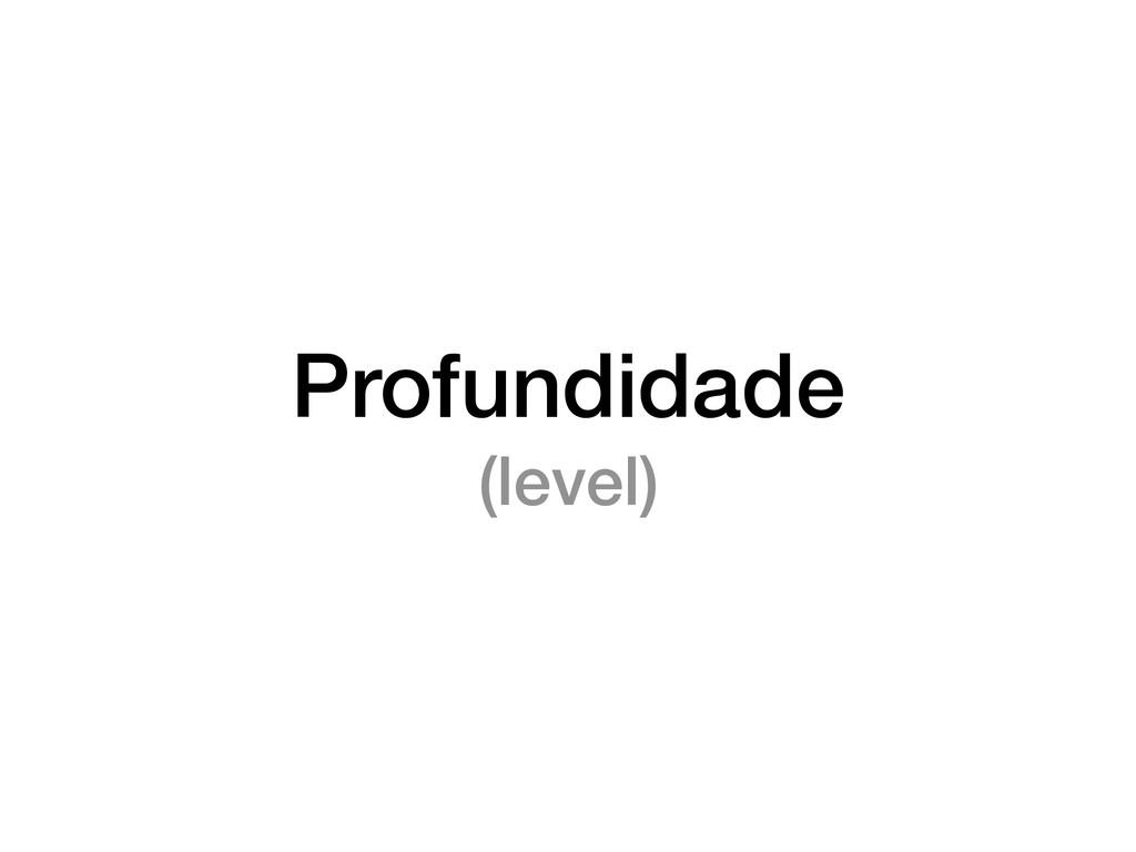 Profundidade (level)