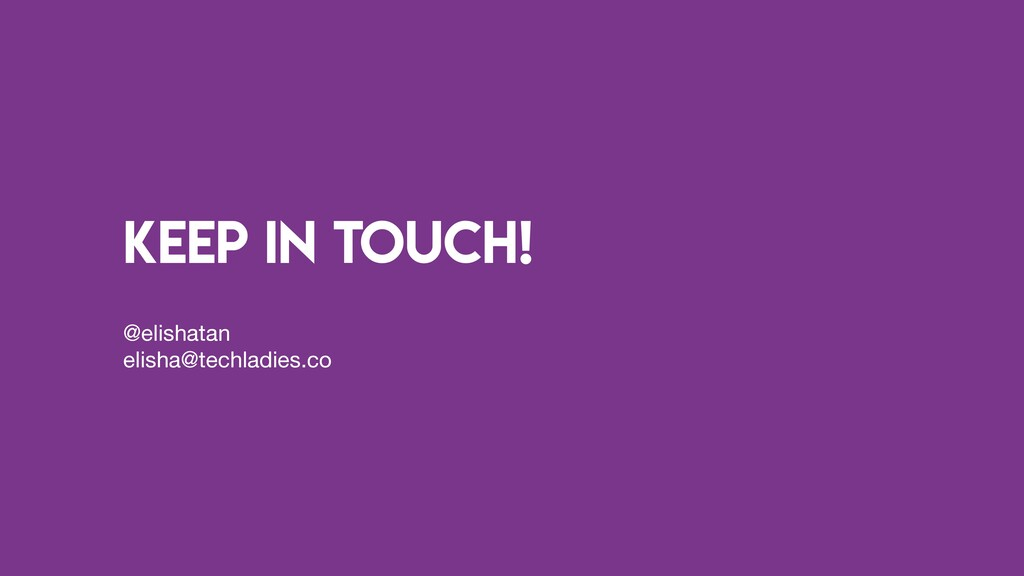 Keep in touch! @elishatan  elisha@techladies.co