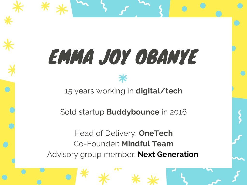 EMMA JOY OBANYE 15 years working in digital/tec...