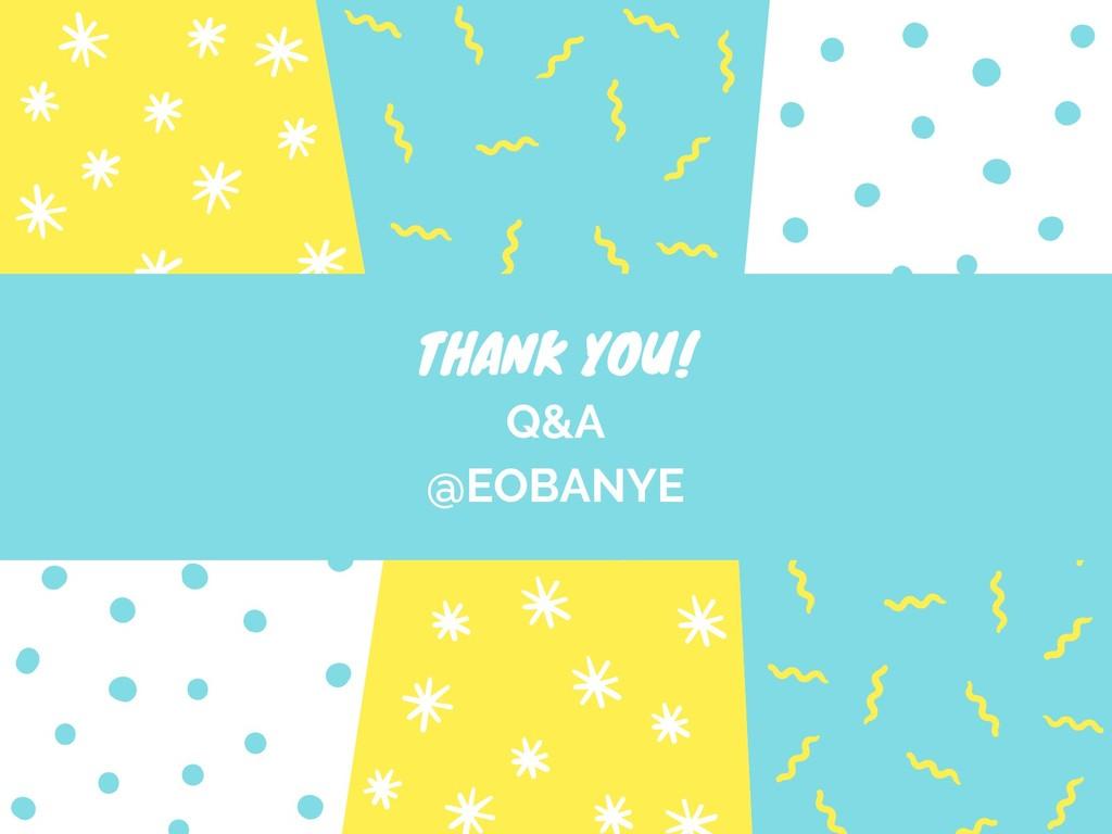 THANK YOU! Q&A @EOBANYE