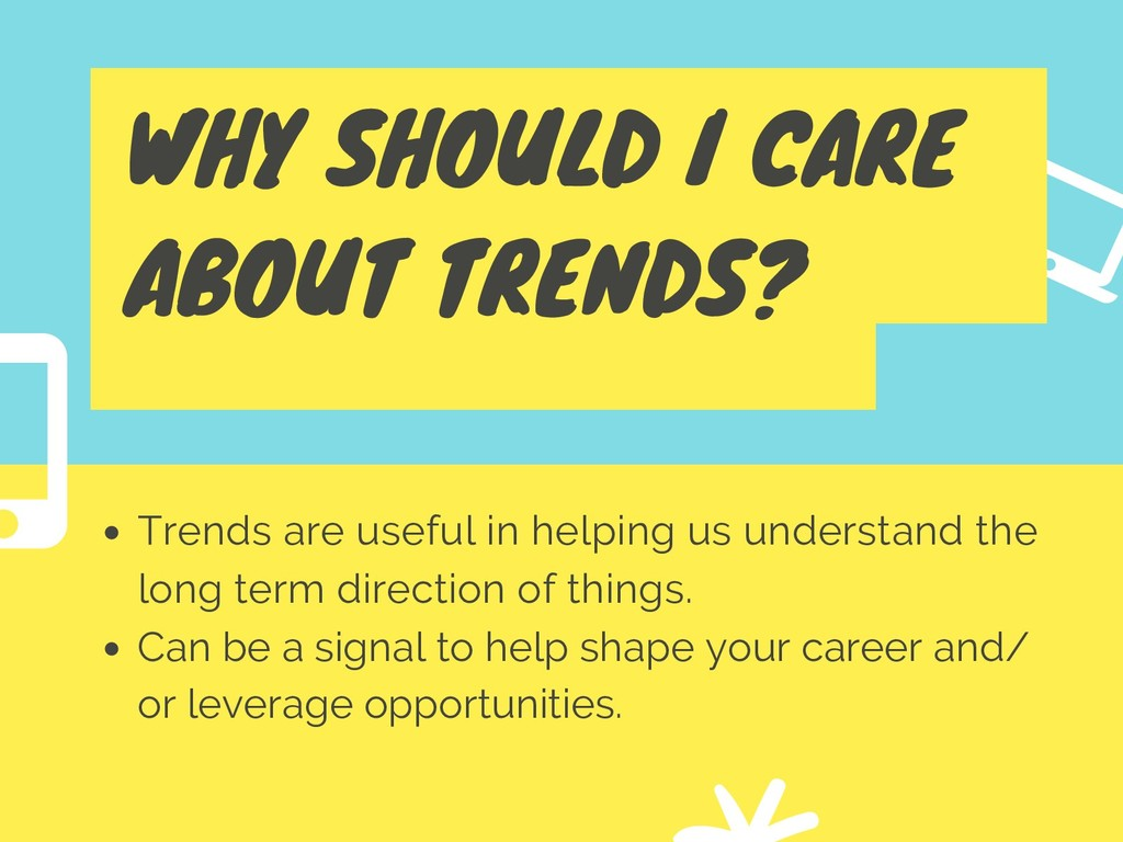 WHY SHOULD I CARE ABOUT TRENDS? Trends are usef...