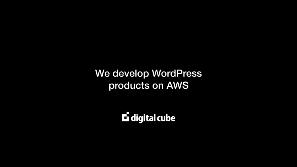 We develop WordPress products on AWS