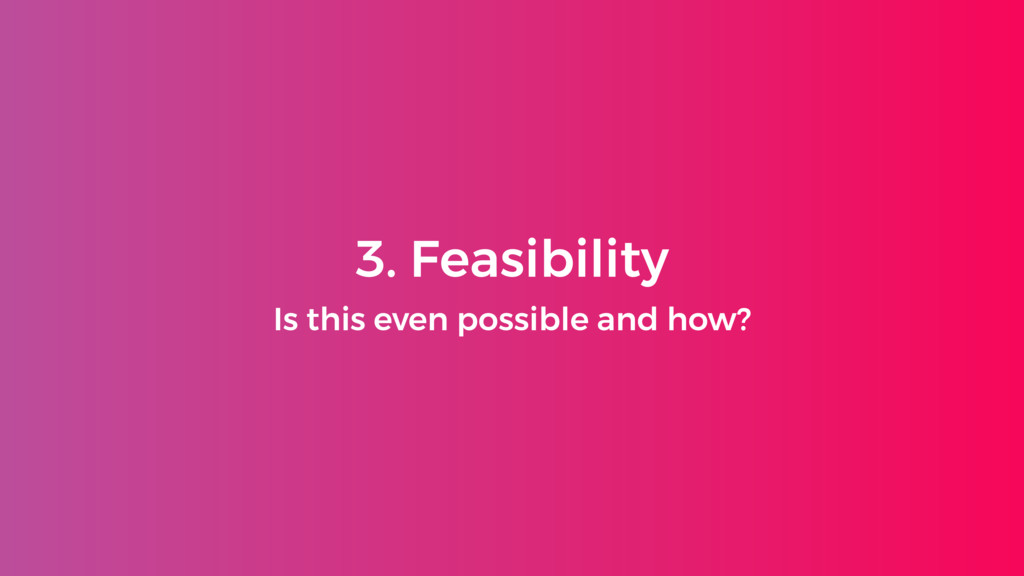 3. Feasibility Is this even possible and how?