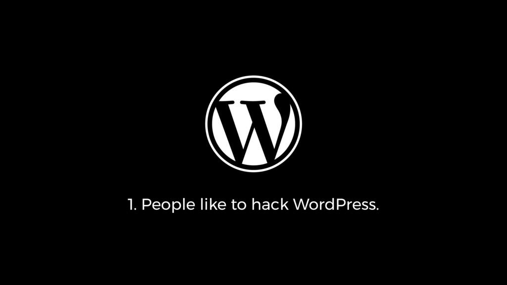 1. People like to hack WordPress.