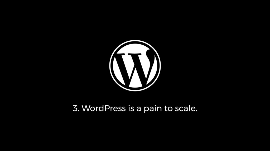 3. WordPress is a pain to scale.