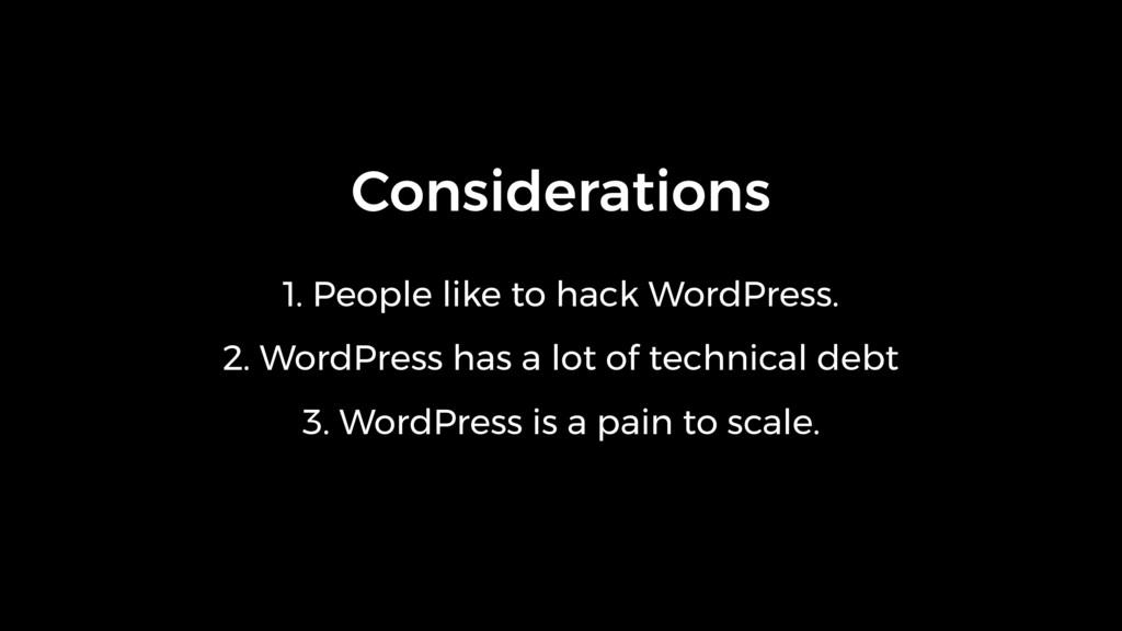 Considerations 1. People like to hack WordPress...