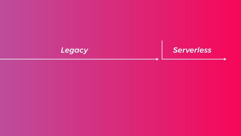 Serverless Legacy