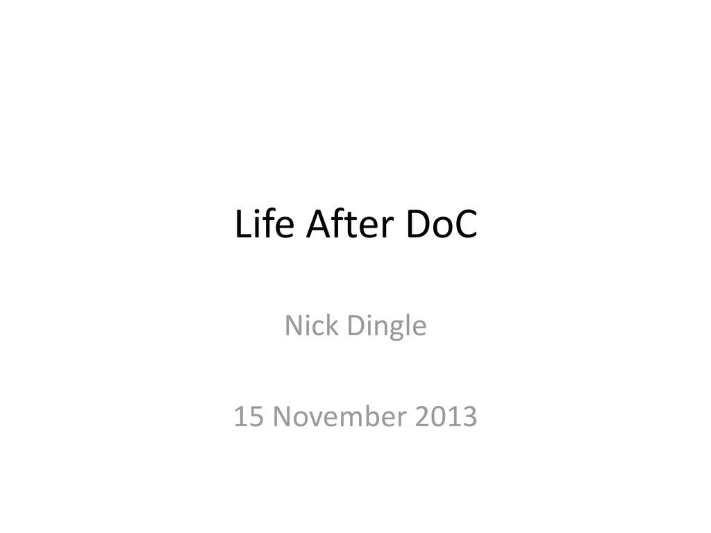 Life After DoC Nick Dingle 15 November 2013