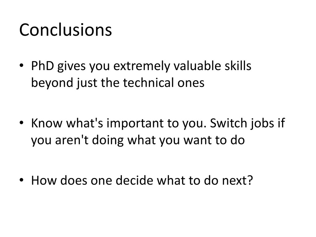 Conclusions • PhD gives you extremely valuable ...
