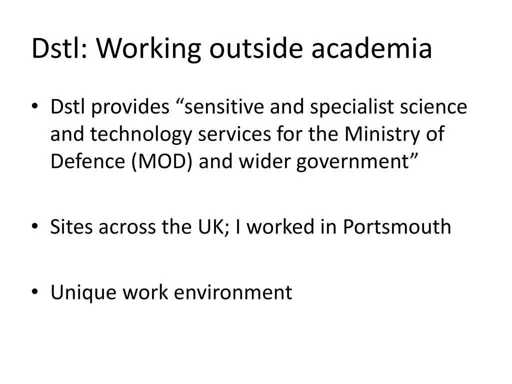 Dstl: Working outside academia • Dstl provides ...