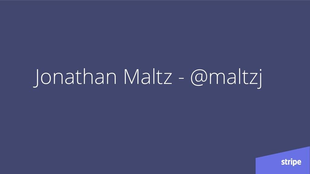 Jonathan Maltz - @maltzj