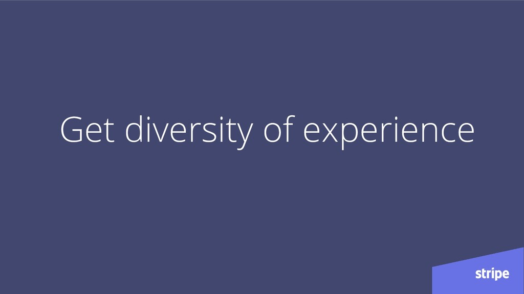 Get diversity of experience