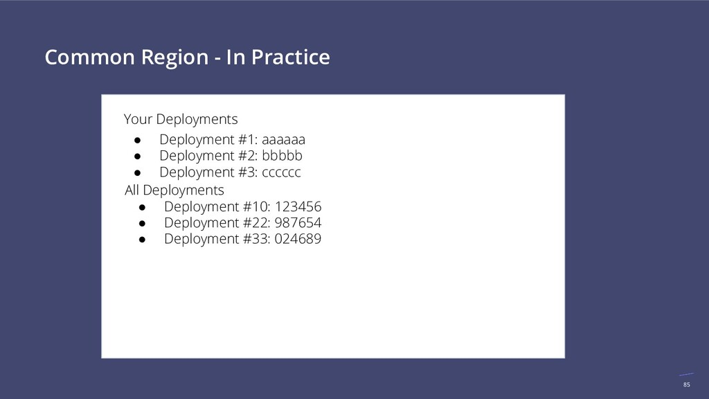 85 Common Region - In Practice Your Deployments...