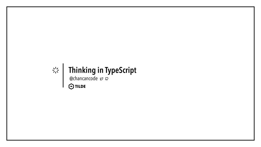 Thinking in TypeScript @chancancode