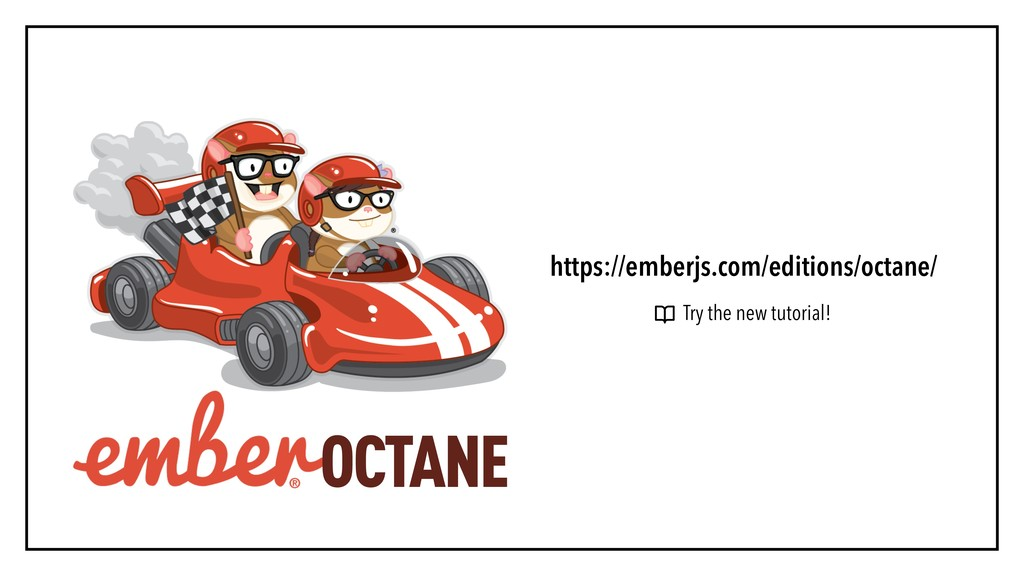 OCTANE https://emberjs.com/editions/octane/ Try...