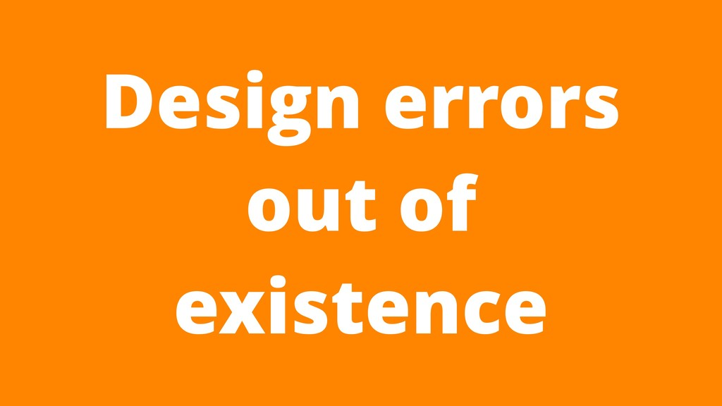 Design errors out of existence