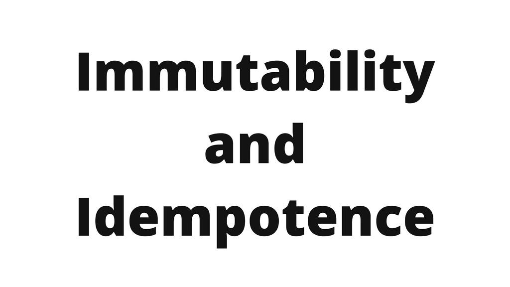 Immutability and Idempotence