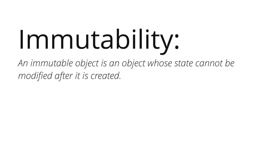 Immutability: An immutable object is an object ...