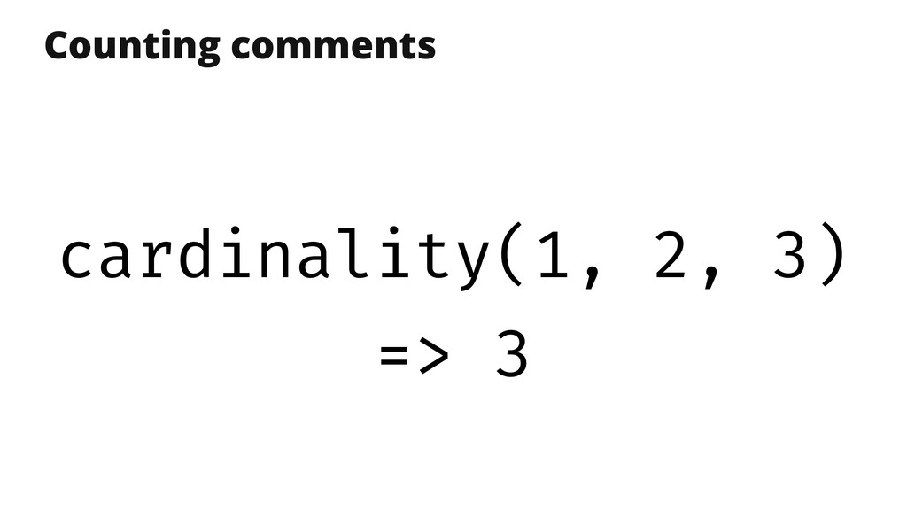 Counting comments cardinality(1, 2, 3) => 3