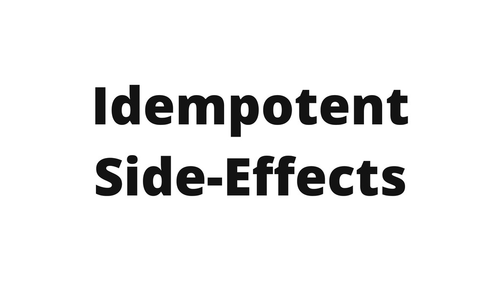 Idempotent Side-Effects