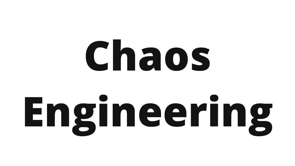 Chaos Engineering