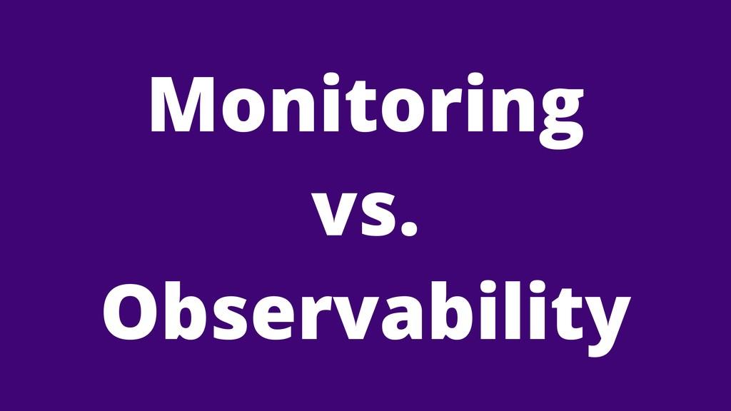 Monitoring vs. Observability