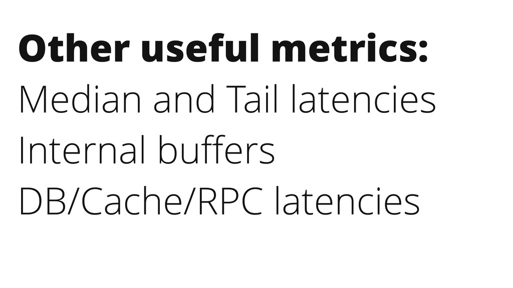 Other useful metrics: Median and Tail latencies...