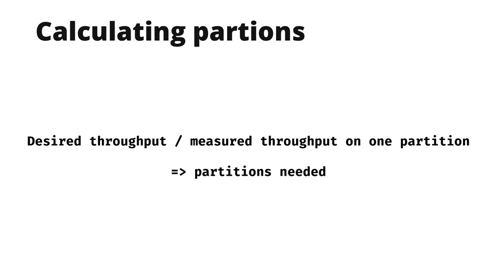 Calculating partions Desired throughput / measu...