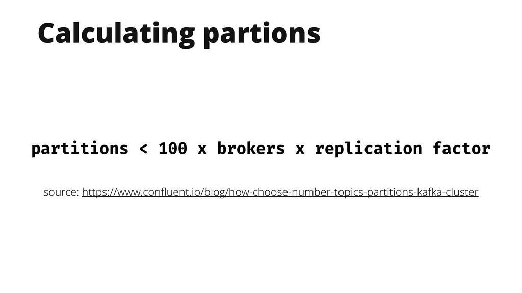 Calculating partions partitions < 100 x brokers...