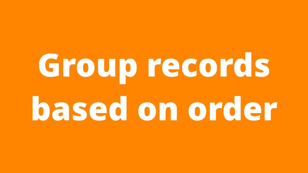 Group records based on order