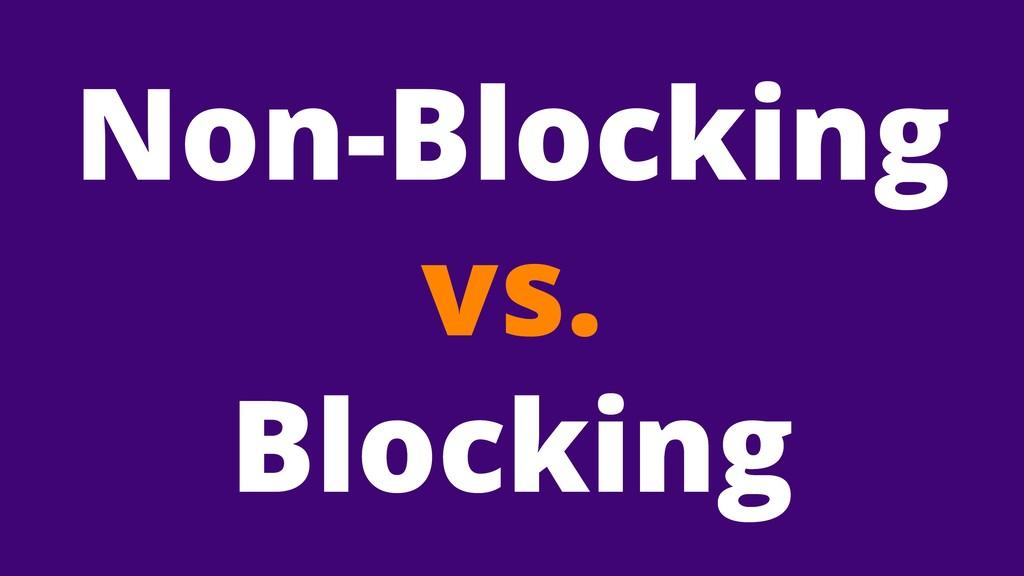 Non-Blocking vs. Blocking