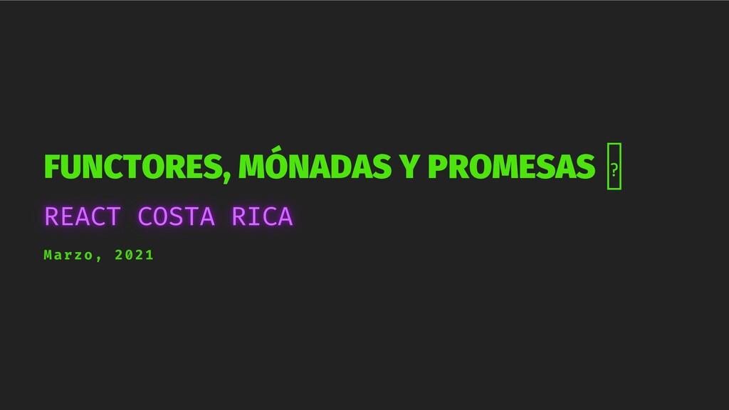 FUNCTORES, MÓNADAS Y PROMESAS Marzo, 2021
