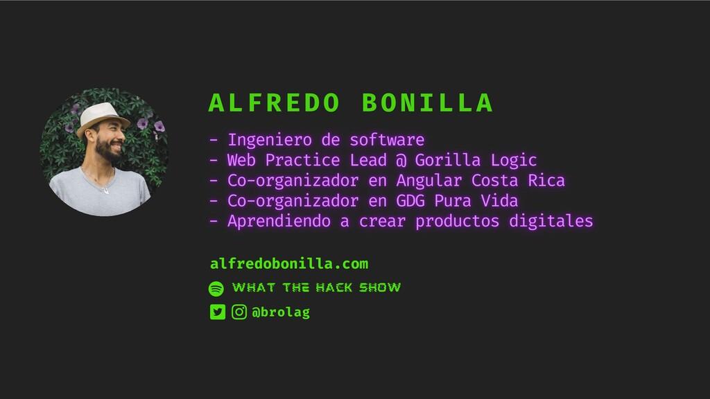 ALFREDO BONILLA What The Hack show @brolag alfr...