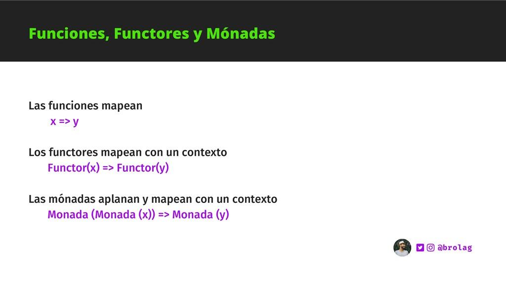 Las funciones mapean x => y Los functores mapea...