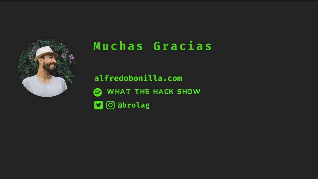 Muchas Gracias What The Hack show @brolag alfre...