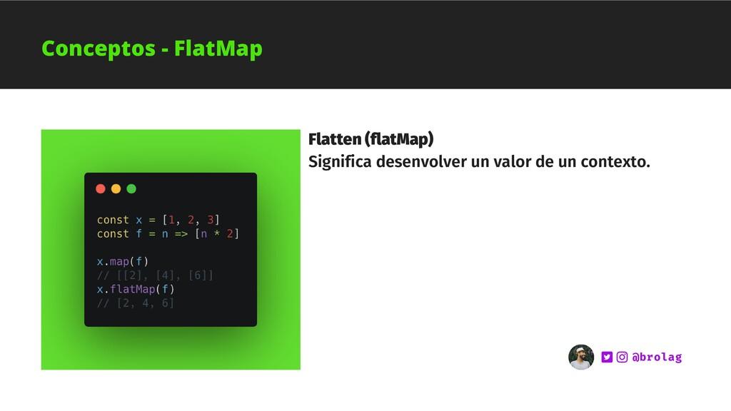 Flatten (flatMap) Significa desenvolver un valo...