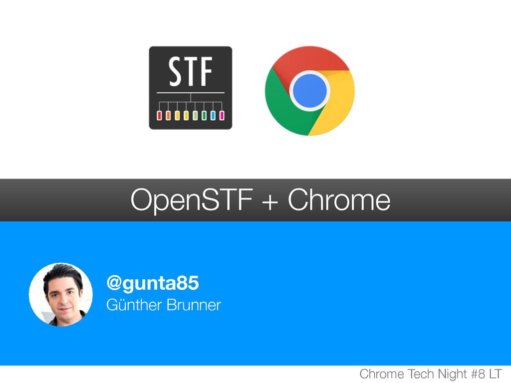 @gunta85 Günther Brunner OpenSTF + Chrome Chrom...