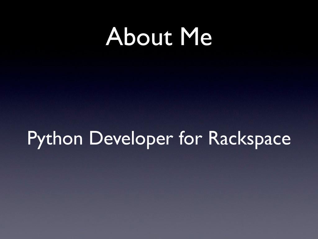 About Me Python Developer for Rackspace