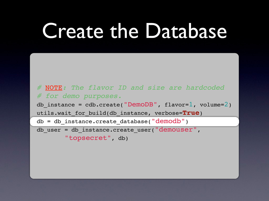 Create the Database # NOTE: The flavor ID and s...
